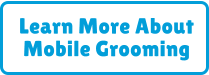 Learn More About Mobile Grooming